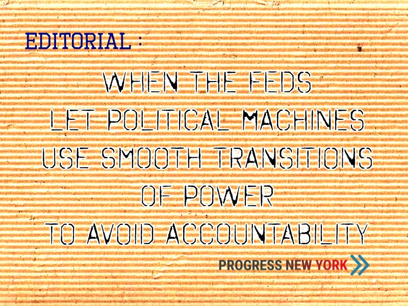 When the Feds let Political Machines use smooth transitions of power to avoid accountability